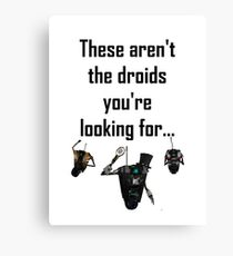 These Aren't the Droids you're Looking For - Funny Star Wars / Borderlands Tee Canvas Print