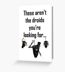 These Aren't the Droids you're Looking For - Funny Star Wars / Borderlands Tee Greeting Card