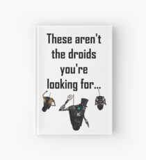 These Aren't the Droids you're Looking For - Funny Star Wars / Borderlands Tee Hardcover Journal