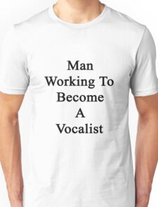 Man Working To Become A Vocalist  Unisex T-Shirt