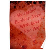 My Heart Bubbles Over With Love For You Poster