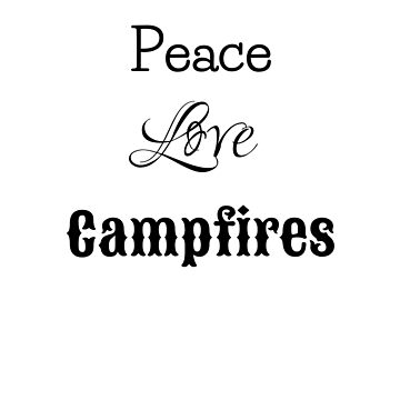 Peace, Love, and Campfires by EmbrcngEclectic