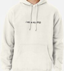 I miss my dog Pullover Hoodie