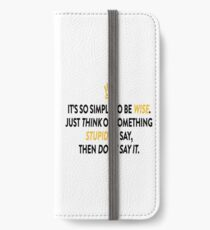 Be Wise Not Stupid So Simple iPhone Wallet/Case/Skin