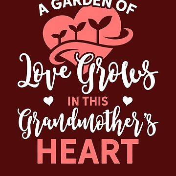 "Grandma Design ""Garden of Love Grandmother's Heart!"" by Birdie056"
