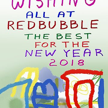 Wishing All at RedBubble the Very Best for the New Year 2018 by Albert