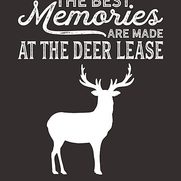 "Hunter Hunting TShirt ""Best Memories at the Deer Lease!"" by Birdie056"