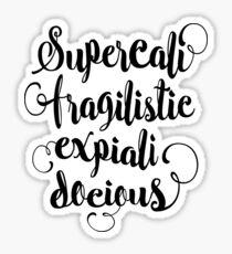 Supercalifragilisticexpialidocious Sticker