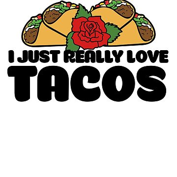 I just really love tacos by Boogiemonst