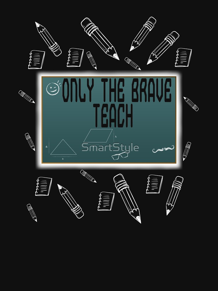 Only The Brave Teach by SmartStyle