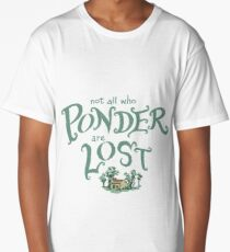 Not all who who ponder are lost Long T-Shirt