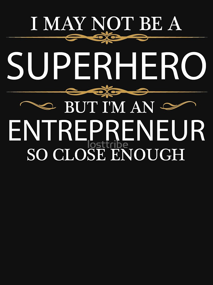 May not be a Superhero but I'm an Entrepreneur by losttribe
