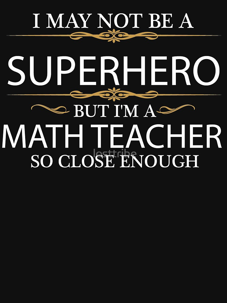 May not be a Superhero but I'm a Math Teacher by losttribe