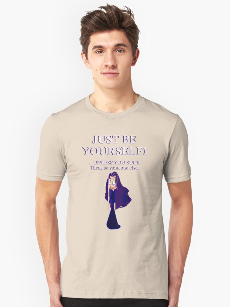 Just be yourself. ...unless you suck. Then be someone else. by Weber Consulting