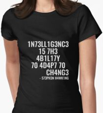 Intelligence is the ability to adapt to change! Fitted T-Shirt