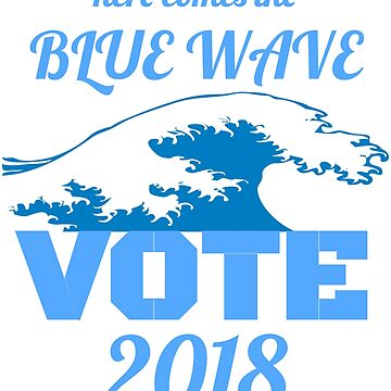 Here Comes the Blue Wave - Vote! by StudioDesigns