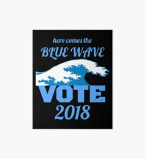 Here Comes the Blue Wave - Vote! Art Board Print