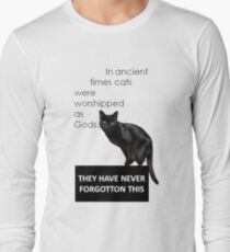 In Ancient Times Cats Were Worshipped As Gods Long Sleeve T-Shirt