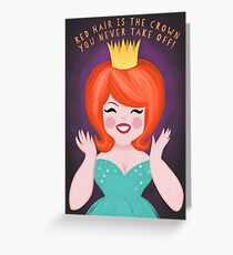 Red Hair Is The Crown You Never Have To Take Off Greeting Card