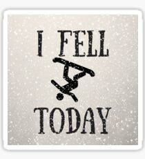 I Fell Today Snowboarder Sticker