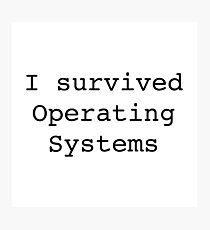 I Survived Operating Systems Photographic Print