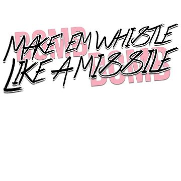 Make 'em whistle like a missile... by ihip2