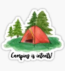 camping is in tents! intense  Sticker