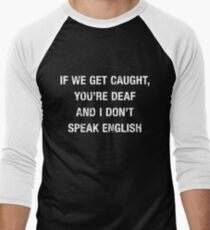 606ce4a5 Funny If We Get Caught Quote T-Shirt Men's Baseball ¾ T-Shirt