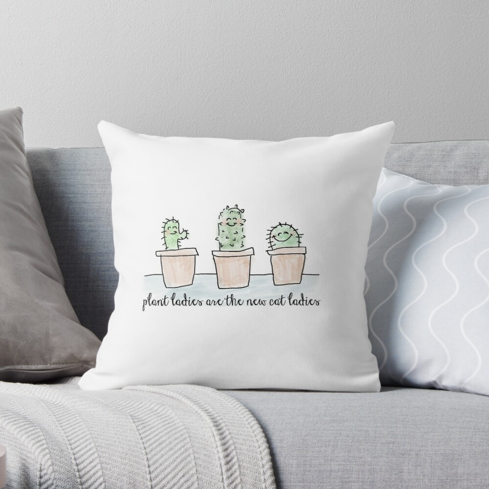 Plant Ladies are the New Cat Ladies  Throw Pillow