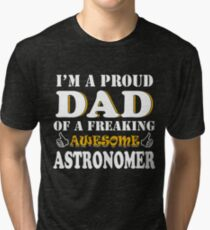 Astronomer Dad Gifts - I'm A Proud DAD Of A Freaking Awesome Astronomer Tri-blend T-Shirt