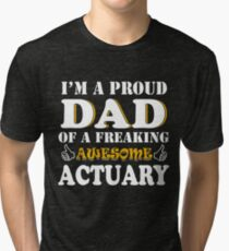 Actuary Dad Gifts - Father's Day Birthday Valentine Christmas Tri-blend T-Shirt