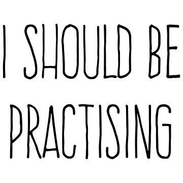 I should be practising by dweebcocreation