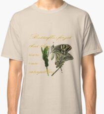 Butterflies Forget They Were Once Caterpillars Proverbial Text Classic T-Shirt