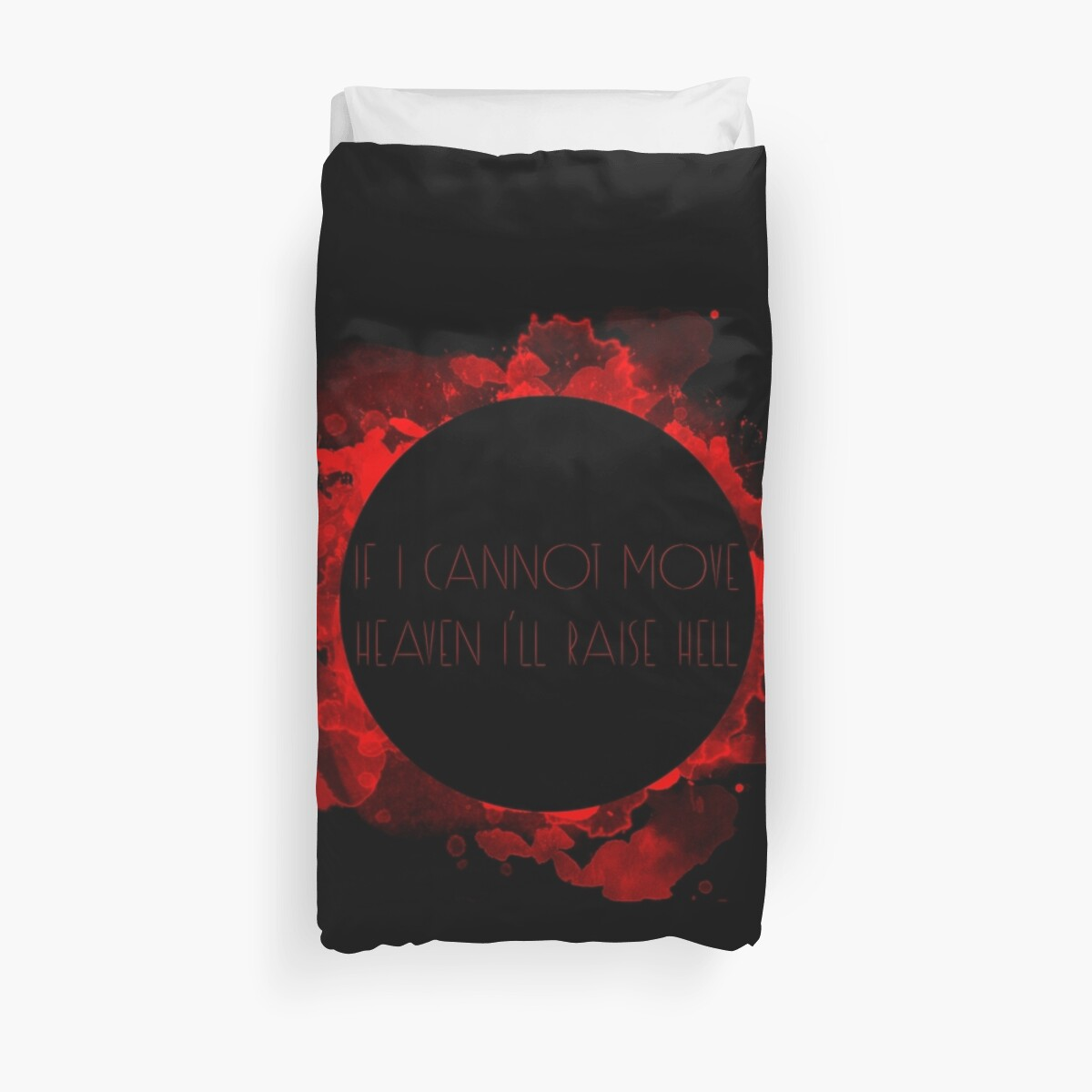 If I cannot move Heaven, I will raise Hell Duvet Cover
