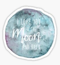 Love you to the Moon and back Sticker