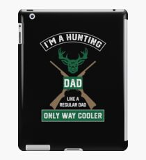 I'm A Hunting Dad, Just Like A Normal Dad Only Way Cooler iPad Case/Skin