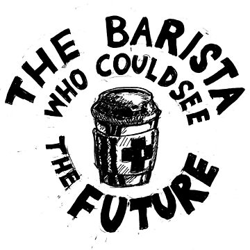 The Barista Who Could See the Future by EvictedArt