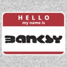 Hello! My name is Banksy by AAA-Ace