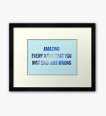 """Star Wars: The Last Jedi quote """"Amazing, every word that you just said was wrong"""" Framed Print"""