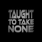 Taught to Take None by Carbon-Fibre Media