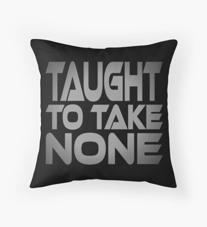 Taught to Take None Floor Pillow