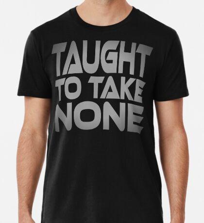 Taught to Take None Men's Premium T-Shirt