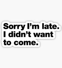 Pegatina Lo siento, llego tarde No queria venir