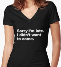 Sorry I'm late. I didn't want to come. Women's Fitted V-Neck T-Shirt