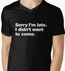 Sorry I'm late. I didn't want to come. Men's V-Neck T-Shirt