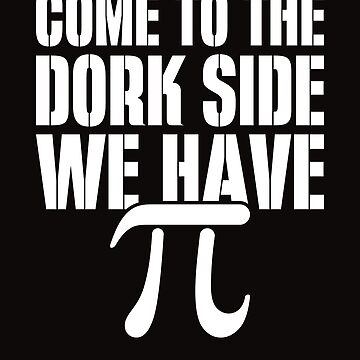 "Math Teacher Design ""Come to the Dork Side. We Have Pi!!"" by Birdie056"