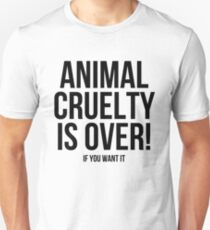 Animal Cruelty is Over (If You Want It) Unisex T-Shirt