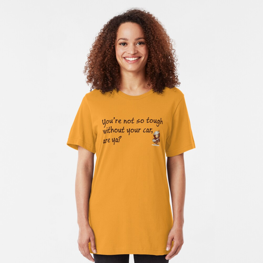 Not So Tough Without Your Car Slim Fit T-Shirt
