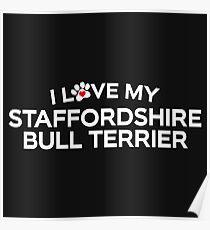 I Love My Staffordshire Bull Terrier Poster
