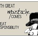 With great moustache comes great responsibility by Jenny Wood